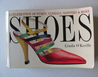 Shoe book / Shoes, a celebration of pumps, sandals, slippers and more, by LInda OKeeffe, full color, small chunky size book, lots of fun