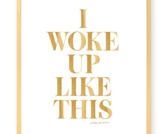 I Woke Up Like This Print - Art Print - Pretty Chic - Love - Gold - #flawless - Beyonce
