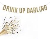 DRINK UP DARLING Glitter Garland. Champange Brunch Decoration. Wedding Shower. Adult Birthday