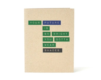 Card for Graduate - Your Future Is So Bright You Gotta Wear Shades - High School Graduation Card Recycled Blank Greeting Card