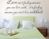 Love isn't Finding Someone You Can Live With, it's Finding Someone You can't Live Without Wall Decal Love Quote Vinyl Wall Decal
