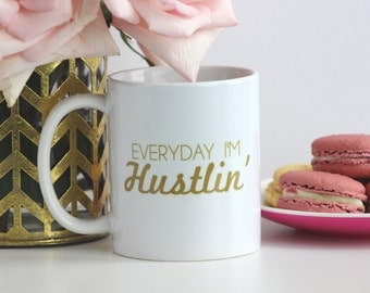 Everyday I'm Hustlin' / gold coffee mug - inspirational motivational mug - tea - ceramic - gift - work hard - gift for blogger