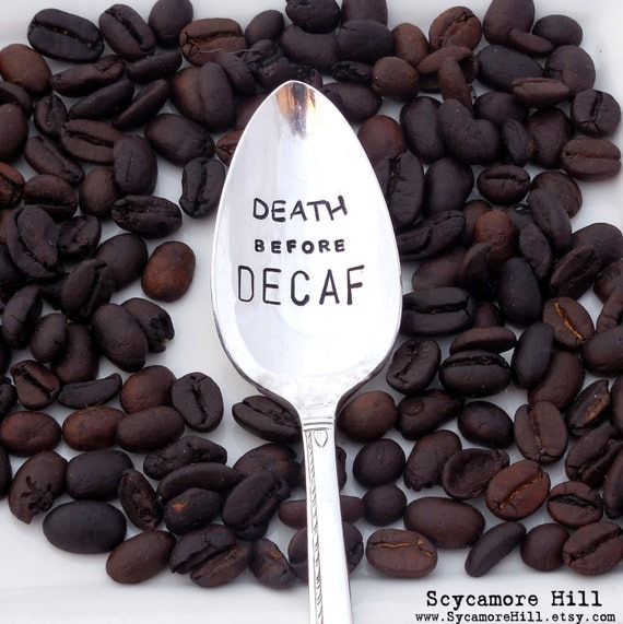 Death Before Decaf™ Teaspoon. The ORIGINAL Hand Stamped Vintage Coffee Spoons™ by Sycamore Hill. Kelly Galanos, Creator. Coffee Theme Gift.