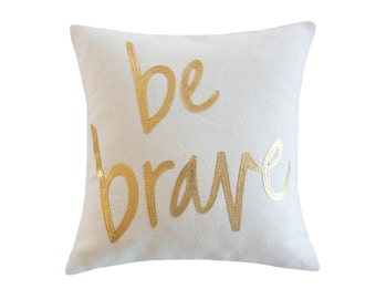 Be Brave Pillow, Cream and Metallic Gold