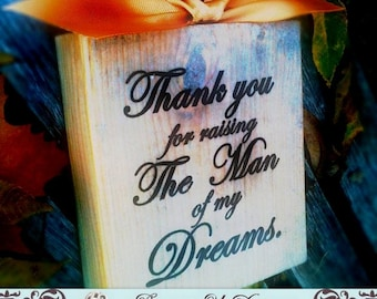 Thank You For Raising The Man Of My Dreams , Wood Block , Sign , App 6x6 ,Wedding Sign , Mother In Law , Mother of Groom