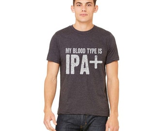 Best Shirt for IPA Lover, Beer TShirt, Craft Beer Tshirt, Home Brew Shirt, Blood Type IPA+, Beerfest, Bloodtype IPA+, Father Gift, Birthday