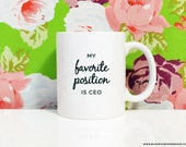 My favorite position is CEO - 11oz Coffee Mug - Quote Mug - Woman - Inspirational Mug