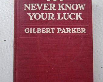 Vintage Novel You Never Know Your Luck by Gilbert Parker 1914 Hardcover