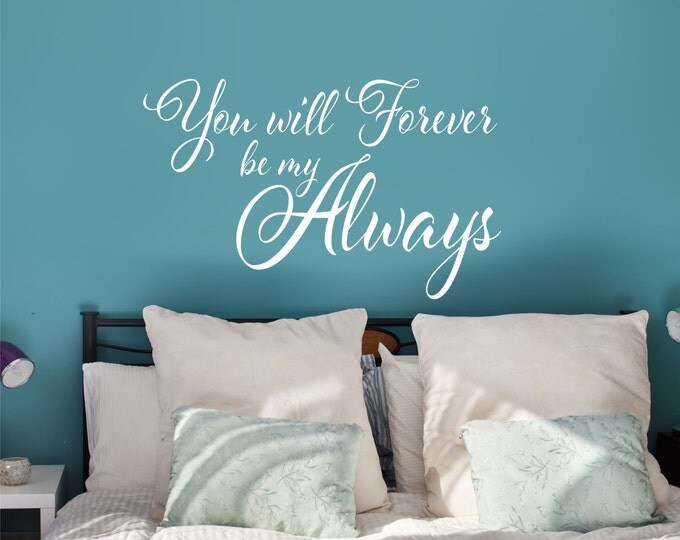 You will Forever be my Always Wall Decal - Master Bedroom Decor - Love Decal