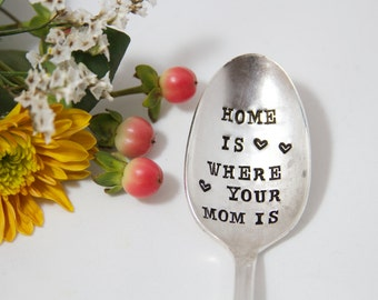 Home Is Where Your Mom Is: Hand Stamped Spoon for Mom. Gift idea for her. Stocking Stuffer for Mom.