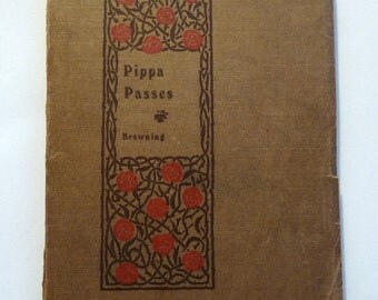 Pippa Passes by Robert Browning, Small, Sweet Antique Book, 1910s to 1920s