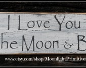I Love You To The Moon And Back, Wedding, Wedding Gift, Shabby Chic, Rustic, Primitive, Distressed, Wooden Signs