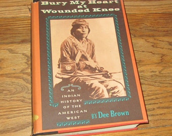 Bury My Heart at Wounded Knee An Indian History of the American West by Dee Brown 1971 Hardcover Book