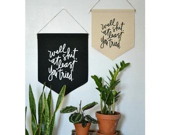 """Handmade Pommel Co """"Well Shit, At Least You Tried"""" Hanging Wall Banner - Handmade Hanging Wall Banner - Hanging Wall Pendant"""
