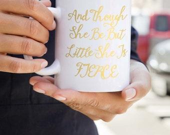 And Though She Be But Little Mug - Quote Mug - Inspirational Quote Mug - Home Decor - Coffee Mug - Coffee Mug Gift - Gift For Her