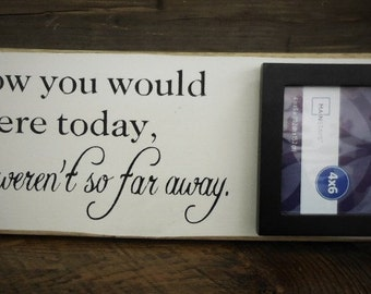 We know you would be here today - Wood Sign w/ Frame | Country | Primitive | Rustic |