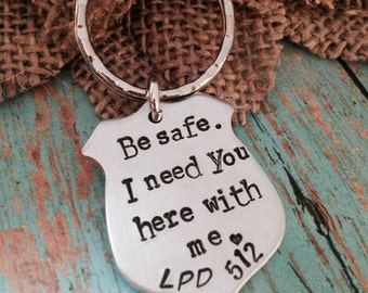 Be Safe. I need you here with me.®- hand stamped custom key chain- police officer- military- law enforcement- graduation gift- keepsake