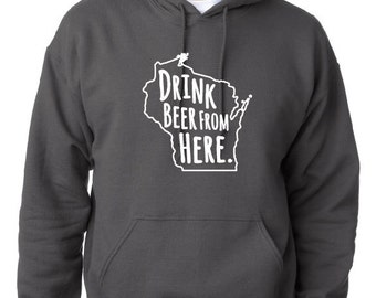Drink Beer From Here- Wisconsin- WI Craft Beer Hoodie