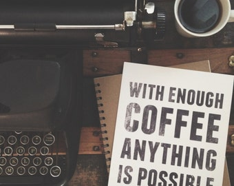 With Enough Coffee Anything Is Possible - 8 x 10 Print