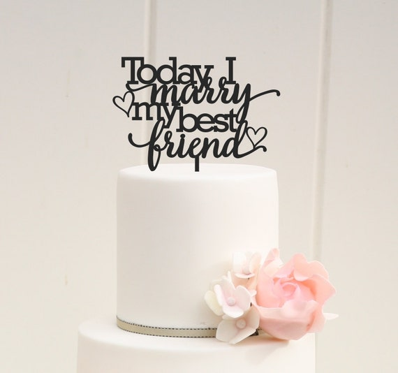 Today I Marry My Best Friend Cake Topper