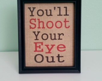 Burlap Print - Christmas - You'll Shoot Your Eye Out - A Christmas Story -  8.5 x 11 - Burlap ONLY
