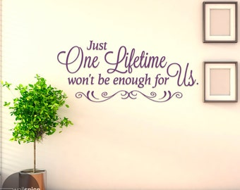 Just One Lifetime Won't Be Enough For Us Vinyl Wall Decal Sticker