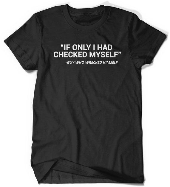 Funny Quote Tshirt Shirt Humor T-Shirt T Shirt Tee Ladies Mens