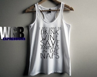 I just want to drink wine save animals & take naps womans tank top white