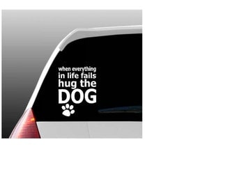 When Everything in Life Fails Car Window Decal for Dog Lovers