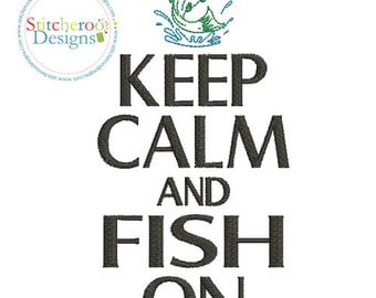 Keep calm and Fish on Design -In Hoop sizes 4x4, 5x7, and 9x9- Instant Download - for Embroidery Machines