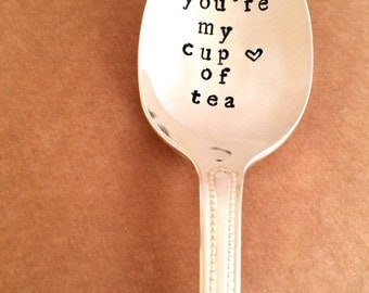 You're My Cup of Tea Spoon - Hand Stamped Silverware - Unique Gift Idea - Just Because - Tea Lover