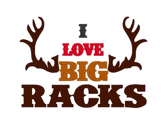 I Love Big Racks. Instant Download Machine Embroidery Design. 4x4 5x7 6x10