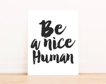 "PRINTABLE Art ""Be A Nice Human"" Typography Art Print Black and White Funny Art Print Funny Wall Print Dorm Decor Dorm Art"
