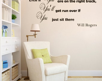 Vinyl Wall Decal Inspirational Quote Even If You're On The Right Track, You'll Get Run Over Will Rogers Quote Vinyl Lettering Z142