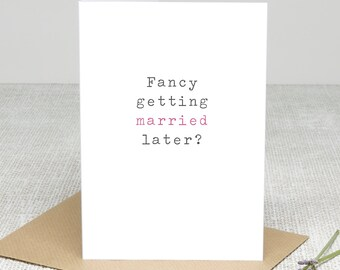 Wedding Card - 'Fancy Getting Married Later'