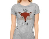 For Fox Sake Shirt, Funny Fox Shirt, Fox Tee, Fox Pun T-Shirt Mens Ladies Womens