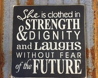 She Is Clothed In Strength & Dignity and Laughs Without Fear of the Future - Handmade Wood Sign