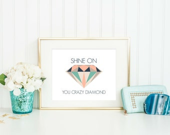 Dorm Room Decor - Diamond Print - Shine on you crazy diamond - Home Decor - Birthday Gift - Geometric Diamond Print - Modern Wall Art