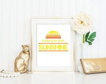 I Create My Own Sunshine Quote Print, Printable art wall decor, Inspirational life quotes poster digital download