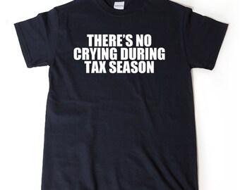 There's No Crying During Tax Season T-shirt Funny CPA Accountant Gift Idea Tee Shirt