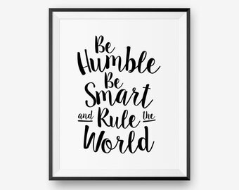 SALE Be Humble Be Smart Rule the World, Inspirational Print, Motivational Quote Wall Art Printable  - Digital Download