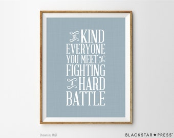 Inspirational Art, Be Kind Quote, Inspirational Print, Typographic Art, Kitchen Wall Decor Be kind everyone you meet fighting a hard battle