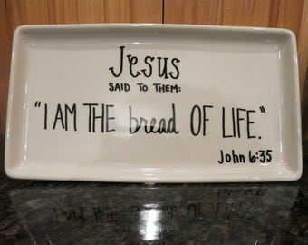 """John 6:35 """"Jesus said to them, 'I am the bread of life'"""" Ceramic Bread or Decorative Plate for Loved One"""