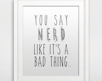 Geek art You say nerd like it's a bad thing Poster Wall Decor Quote Print Home Art
