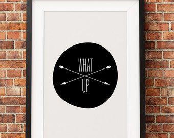 What up - Jpeg - A4 + 8x10 - INSTANT DOWNLOAD - Digital Print - Wall Art - Printable Poster