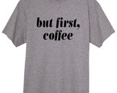 But First Coffee Coffee Addiction Funny Tshirt Gift Ideas For Him For Her