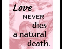LOVE never DIES a natural death quote art typography print
