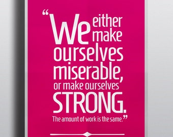 We either make ourselves miserable or make ourselves strong. The amount of work is the same - Carlos Castaneda - Quote - Poster - Many Sizes