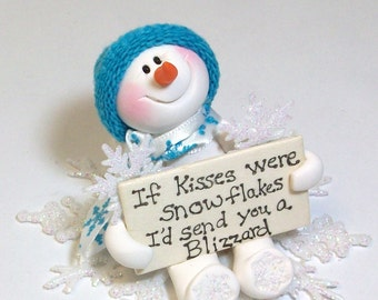 If kisses were snowflakes I'd send you a blizzard Snowman ornament: polymer snowman