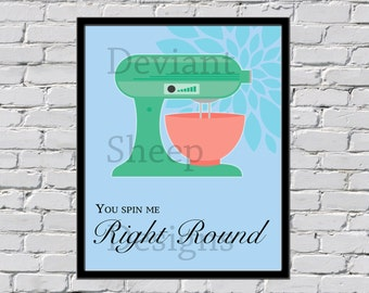 You Spin me Right Round Printable Kitchen Poster 8x10